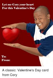 Meme Valentines Day Cards - let me cory your heart for this valentine s day to from a classic