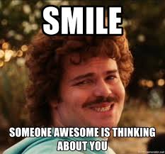 Thinking Memes - smile someone awesome is thinking about you i smile meme generator