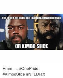 Kimbo Slice Meme - not sureif the lions just draftedashawn robinson lio or kimbo