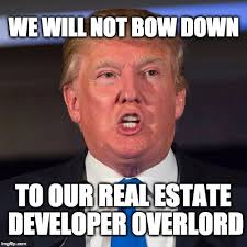 Bow Down Meme - we will not bow down to our real estate developer overlord imgflip