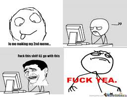 Meme Fuck - 2nd meme fuck it by ayorigo meme center