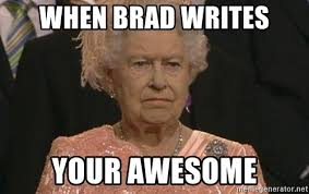 Brad Meme - when brad writes your awesome queen elizabeth meme meme generator