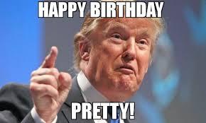 Pretty Meme - happy birthday pretty meme donald trump 72549 memeshappen