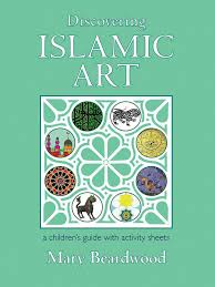Discovering Islamic Art A Childrens U0027 Guide With Activity Sheets