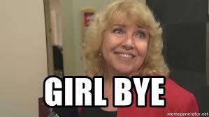 Girl Bye Meme - girl bye lynn beyak meme generator