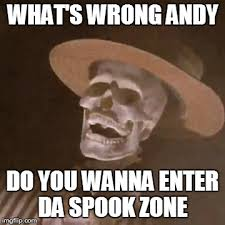 Spooky Scary Skeletons Meme - here s comes the spook zone imgflip