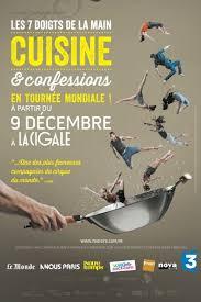 cuisine et spectacle les 7 doigts de la cuisine et confessions la cigale