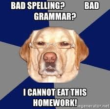 Bad Spelling Meme - bad spelling bad grammar i cannot eat this homework racist