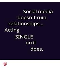 Single Relationship Memes - social media doesn t ruin relationships acting single on it does