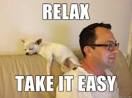 Take It Easy Meme - relax take it easy meme on imgur