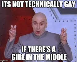 The Middle Memes - its not technically gay if there s a girl in the middle meme