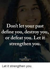 Define Meme - don t let vour past define you destroy you or defeat vou let it