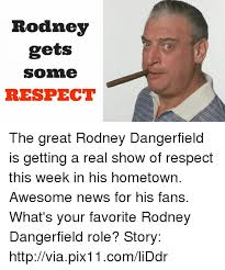 Rodney Dangerfield Memes - 25 best memes about rodney dangerfield rodney dangerfield memes