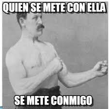 Manly Man Memes - quien se mete con ella overly manly man meme on memegen