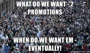 What Do We Want Meme Generator - what do we want 2 promotions when do we want em eventually