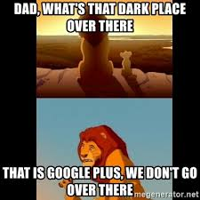 Meme Google Plus - dad what s that dark place over there that is google plus we don
