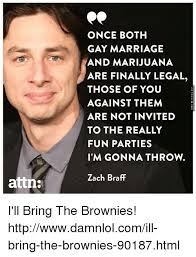 Zach Braff Meme - attn once both gay marriage and marijuana are finally legal those
