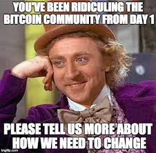 Community Memes - people who tell me how the bitcoin community needs to adapt