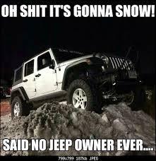 jeep snow meme jeep memes page 10 jeep wrangler forum