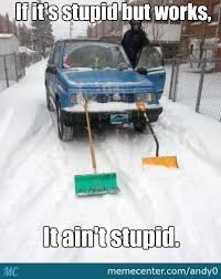 Funny Snow Memes - makeshift snowplow it ain t stupid by andy0 meme center