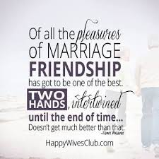wedding quotes on friendship best quotes of all the pleasures of marriage friendship