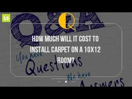 how much will it cost to install carpet on a 10x12 room