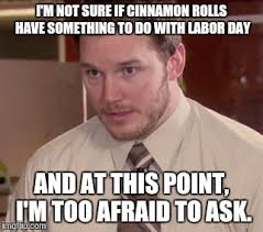 Labor Day Meme - cinnamon rolls and labor day imgflip