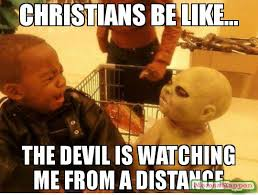 Distance Meme - christians be like the devil is watching me from a distance