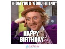 Birthday Meme For Friend - funny happy birthday meme for friend which will make friends laugh