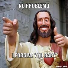 No Internet Meme - image jesus says meme generator no problemo i forgive you baby