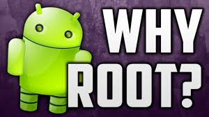 why root android why you should root your android phone what does rooting android