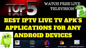 live tv apk top 5 best live tv iptv apk s for android devices phone 2017