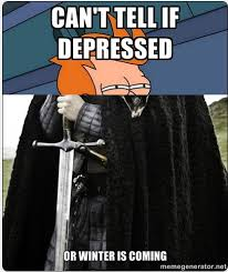 Meme Generator Winter Is Coming - cant tell if depressed or winter is coming weknowmemes