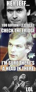 Morbid Memes - jeffrey dahmer me and my morbid sense of humor pinterest