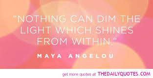 nothing can dim the light that shines from within famous people quotes the daily quotes