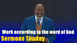 sermons on thanksgiving to god td jakes 2017 work according to the word of god sermons