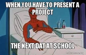 Spiderman Meme Cancer - when you have to present a project the next dat at school