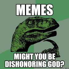 What Are Memes - memes might you be dishonoring god