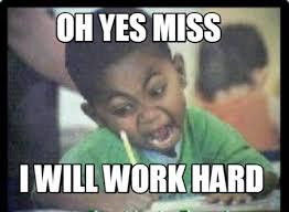Oh Yes Meme - meme creator oh yes miss i will work hard
