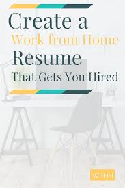 Resume Samples That Get You Hired by Create A Work From Home Resume That Gets You Hired Work From