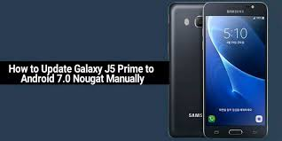prime android how to update galaxy j5 prime to android 7 0 nougat manually