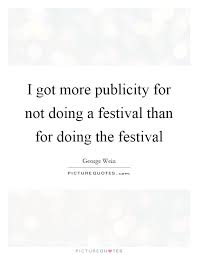 i got more publicity for not doing a festival than for doing the