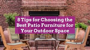 does it or list it leave the furniture 8 tips for choosing the best patio furniture for your outdoor space