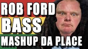 Rob Ford Meme - rob ford bass mashup da place wtfbrahh remix youtube