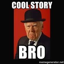 Grumpy Man Meme - cool story bro grumpy old man meme generator