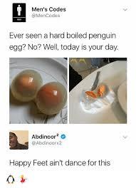 Happy Feet Meme - men s codes men ever seen a hard boiled penguin egg no well
