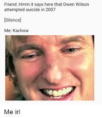 Owen Wilson Meme - friend hmm it says here that owen wilson attempted suicide in 2007