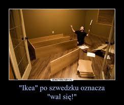 si e ikea ikea po szwedzku oznacza wal się demotywatory pl