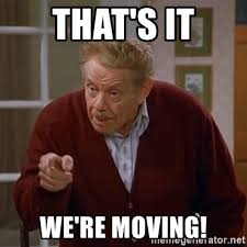 Moving Pictures Meme - that s it we re moving frank costanza meme generator