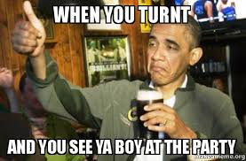 Turnt Meme - when you turnt and you see ya boy at the party upvote obama